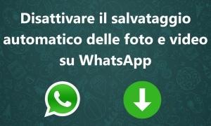 Disattivare il salvataggio automatico delle foto e video su WhatsApp