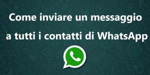 Come inviare un messaggio a tutti i contatti WhatsApp