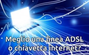 Meglio una linea ADSL o chiavetta internet?