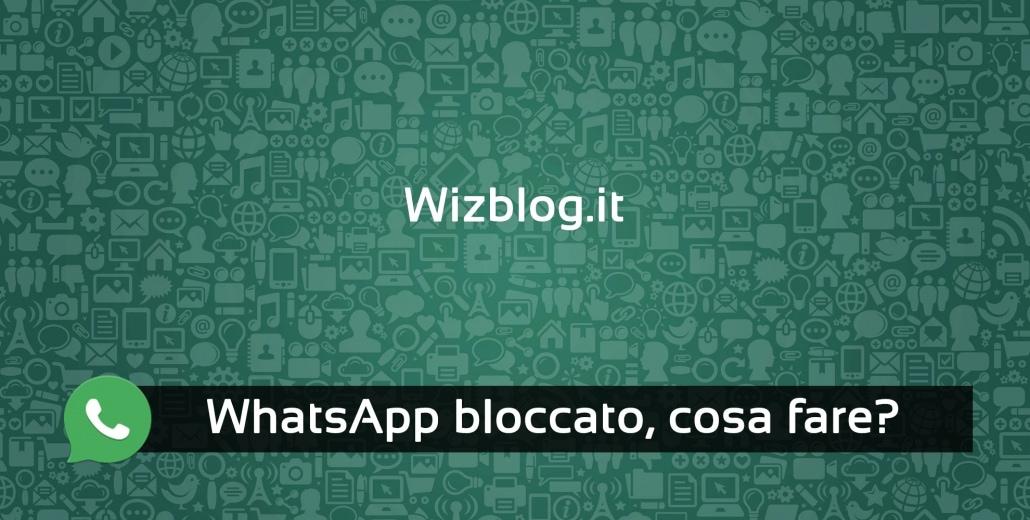 WhatsApp bloccato cosa fare